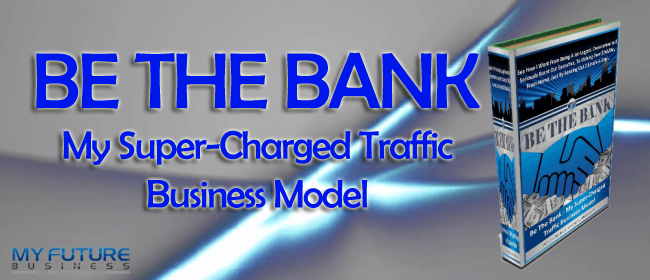 650x280_Be The Bank MY SUPERCHARGED TRAFFIC BUSINESS MODEL